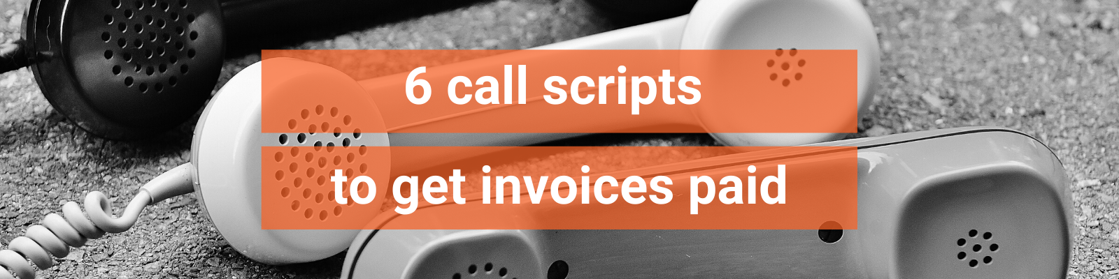 Chaser with title of blog - call scripts to get invoices paid over the phone
